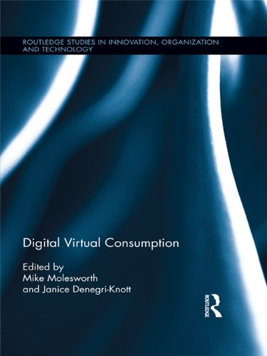 Download Digital Virtual Consumption (Routledge Studies in Innovation, Organization and Technology) Pdf