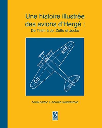 Une histoire illustrée des avions dHergé De Tintin à Jo, Zette et Jocko  [Humberstone, Richard - Griese, Frank] (Tapa Blanda)
