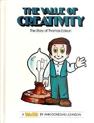 The Value of Creativity--The Story of Thomas Edison (The Valuetales)