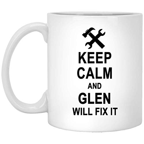 Keep Calm And Glen Will Fix It Coffee Mug Funny - Amazing Birthday Gag Gifts for Glen Men Women - Halloween Christmas Gift Ceramic Mug Tea Cup White 11 Oz for $<!--$16.95-->