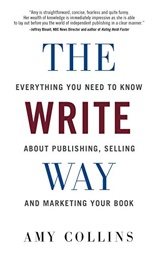 The Write Way: Everything You Need to Know About  Publishing, Selling and Marketing Your Book by [Collins, Amy]