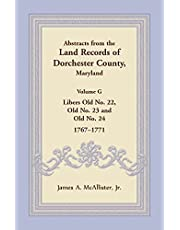 Abstracts from the Land Records of Dorchester County, Maryland, Volume G: Libers Old No. 22, Old No. 23 and Old No. 24, 1767-1771