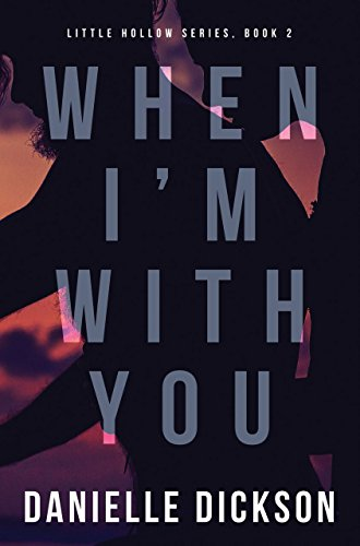 When I'm With You (Little Hollow Book 2) by [Dickson, Danielle]