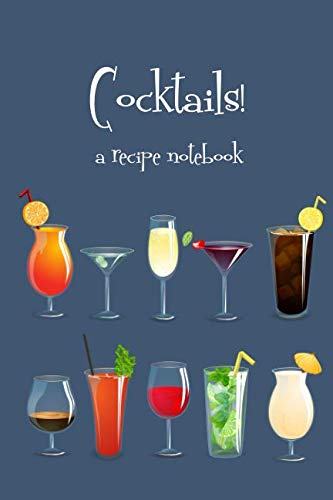 (Cocktails!: a recipe notebook, drinks journal, mixology notebook to organize and reference your unique hand crafted beverages)