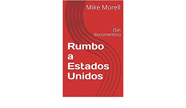 Amazon.com: Rumbo a Estados Unidos: (Sin documentos) (Spanish Edition) eBook: Mike Morell: Kindle Store