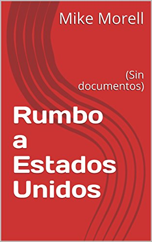 Rumbo a Estados Unidos: (Sin documentos) (Spanish Edition) by [Morell