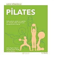 Her Yönüyle Pilates: Daha Güçlü, Esnek ve Sağlıklı Bir Vücuda Sahip Olmak İçin Benzersiz Bir Klavuz