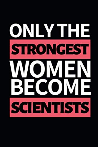 """Only Strongest Women Become Scientists: Funny Scientist Notebook/Journal (6"""" X 9"""") Great Thank You Gift For Scientists"""