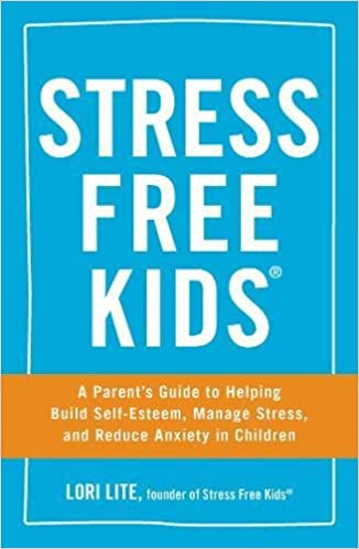 Help Your Child Manage Anxiety >> Stress Free Kids A Parent S Guide To Helping Build Self Esteem