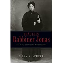 Fräulein Rabbiner Jonas: The Story of the First Woman Rabbi