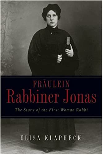 : Fraulein Rabbiner Jonas: The Story of the First