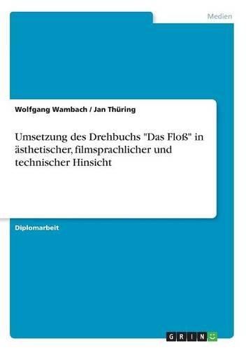 """Read Online Umsetzung des Drehbuchs """"Das Floß"""" in ästhetischer, filmsprachlicher und technischer Hinsicht (German Edition) PDF"""