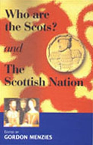 Who Are the Scots and the Scottish Nation? Gordon Menzies