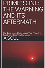 PRIMER ONE: THE WARNING AND ITS AFTERMATH: Our Lord Jesus Christ Loves You - You Are Forgiven, I Give You My Mercy (Mary Protectress of the Faith) Paperback