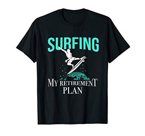 Surfing My Retirement Plan T-Shirt Retiree Surfer Gift Shirt