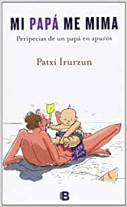 Mi papa me mima (Spanish Edition): Patxi Irurzun ...