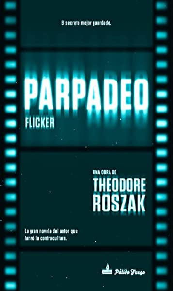 Parpadeo: Flicker (NARRATIVA): Amazon.es: Roszak, Theodore, Amores ...