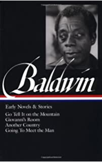 com james baldwin collected essays notes of a native  james baldwin early novels and stories go tell it on a mountain giovanni s