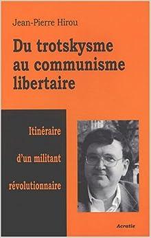 Du trotskysme au communisme libertaire : Itinéraire d'un militant révolutionnaire