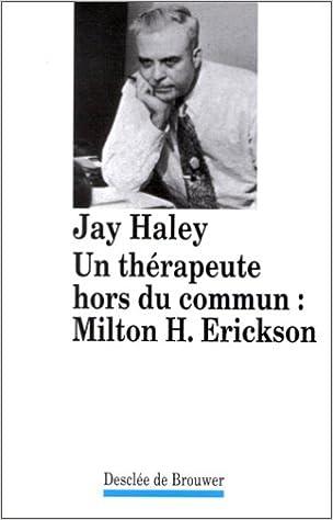 Livre gratuits en ligne Un thérapeute hors du commun : Milton H. Erickson pdf, epub