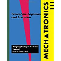 Mechatronics: Perception, Cognition and Execution: 1 (Designing Intelligent Machines S.)