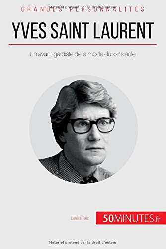 Yves Saint Laurent: Un Avant-Gardiste De La Mode Du Xxe Sicle (French Edition)
