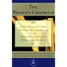 The Writer's Chapbook: A Compendium of Fact, Opinion, Wit, and Advice from the Twentieth Century's Preeminent Writers
