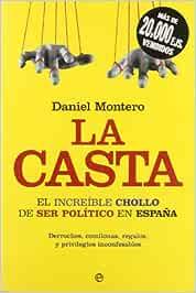 Casta, la - el increible chollo de ser politico en España rus. Actualidad esfera: Amazon.es: Montero, Daniel: Libros