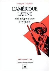 L'Amérique latine de l'indépendance à nos jours par François Chevalier