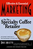 Effective and Essential Marketing for the Specialty Coffee Retailer, Bruce Milletto, 1893344150