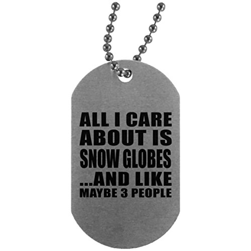 All I Care About Is Snow Globes - Silver Dog Tag Military ID Pendant Necklace Chain - Fun-ny Gift for Friend Mom Dad Kid Son Daughter Mother's Father's Day Birthday Anniversary ()
