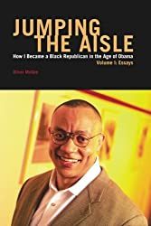 Jumping The Aisle: How I Became a Black Republican in the Age of Obama, Volume I: Essays (Volume 1)