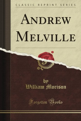 Andrew Melville (Classic Reprint) PDF