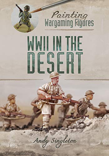 Painting Wargaming Figures: WWII in the Desert