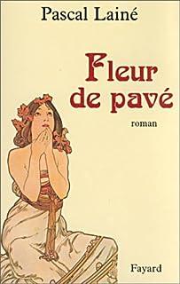 Fleur de pavé : roman sur un thème d'Aristide Bruant, Lainé, Pascal