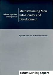 Mainsteaming Men into Gender and Development: Debates, Reflections, and Experiences
