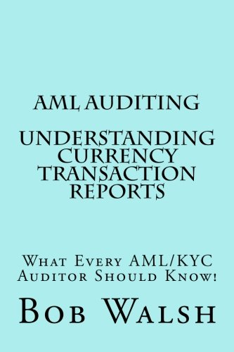 3: AML Auditing - Understanding Currency Transaction Reports (Volume 3)