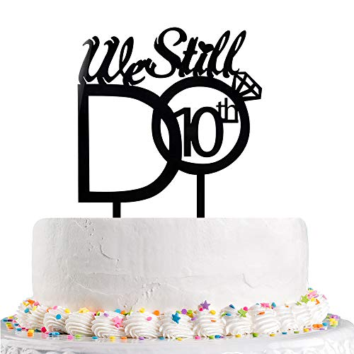 10 Year Wedding Anniversary Party Ideas (We Still Do 10th Cake Topper -Black Acrylic Vow Renewal Cheers To 10 Years Cake Toppers - Wedding Anniversary Party Supplies)