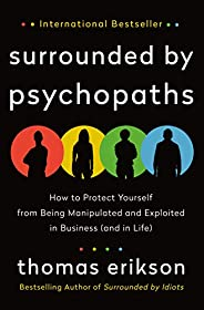Surrounded by Psychopaths: How to Protect Yourself from Being Manipulated and Exploited in Business (and in Li