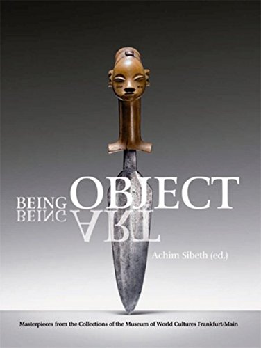Being Object, Being Art: Masterpieces from the Collection of the Museum of World Cultures, Frankfurt am Main