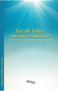 Luz de Luna, Mi Guia Espiritual (Spanish Edition)