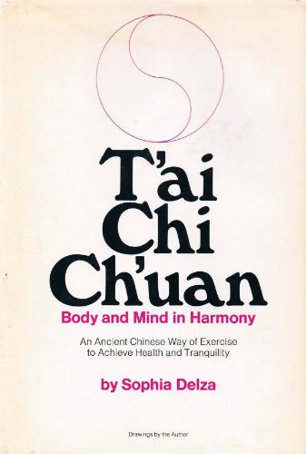 T'ai chi ch'uan: Body & mind in harmony : an ancient Chinese way of exercise to achieve health & tranquility
