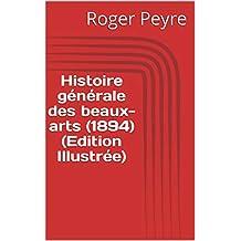 Histoire générale des beaux-arts (1894) (Edition Illustrée) (French Edition)
