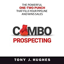 Combo Prospecting: The Powerful One-Two Punch That Fills Your Pipeline and Wins Sales Audiobook by Tony J. Hughes Narrated by Simon Mattacks