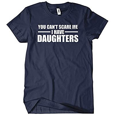 You Can't Scare Me I Have Daughters T-Shirt Tee Funny Father's Day Dad Baby