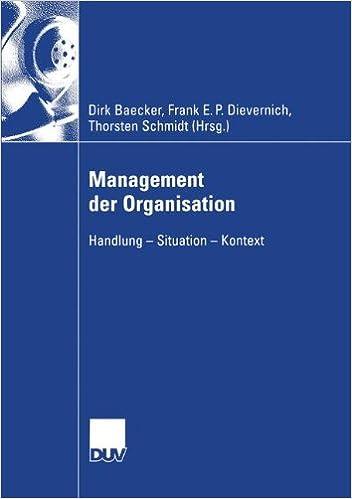 Management der Organisation: Handlung - Situation - Kontext (Wirtschaftswissenschaften) (German Edition)