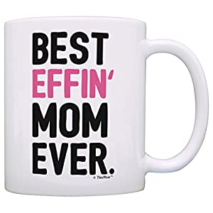 Gifts for Mom Best Effin Mom Ever Mom Gifts from Daughter Gift Coffee Mug Tea Cup White