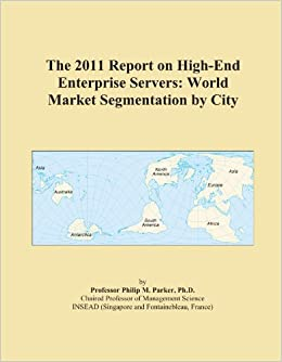 The 2011 Report on High-End Enterprise Servers: World Market Segmentation by City