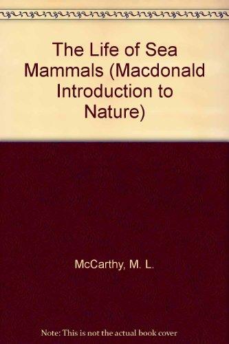 The Life of Sea Mammals (Macdonald Introduction to Nature)