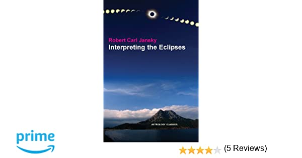 Interpreting the eclipses robert carl jansky 9781933303529 interpreting the eclipses robert carl jansky 9781933303529 amazon books fandeluxe Image collections